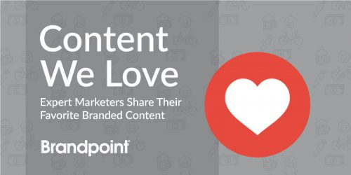 Content We Love: Expert Marketers Share Their Favorite Branded Content
