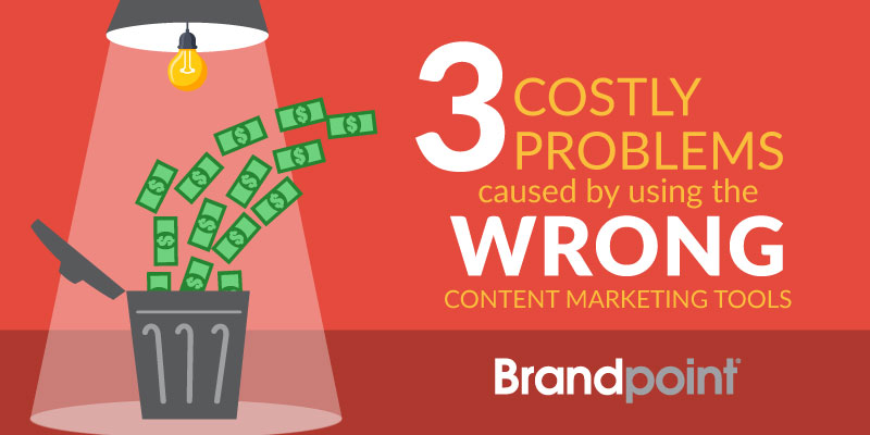 Three Costly Problems Caused by using the Wrong Content Marketing Tool.