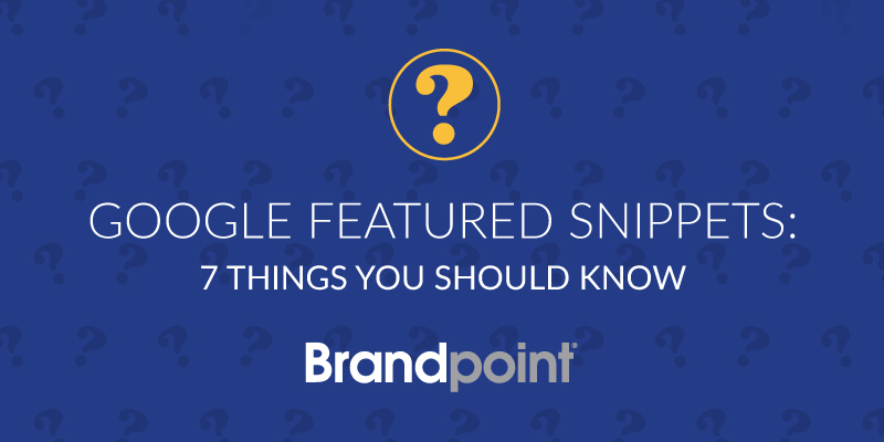 Google Featured Snippets: 7 Things You Should Know
