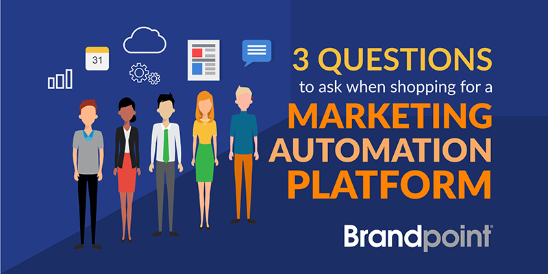 3 questions to ask when shopping for a marketing automation platform