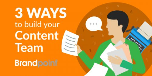 3 Ways to Build Your Content Team