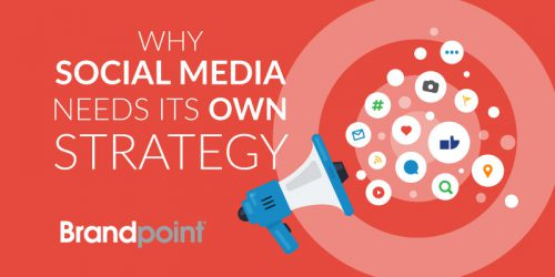 Why Social Media Needs Its Own Strategy