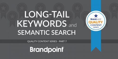 Long-tail Keywords and Semantic Search: Quality Content Series Part 7