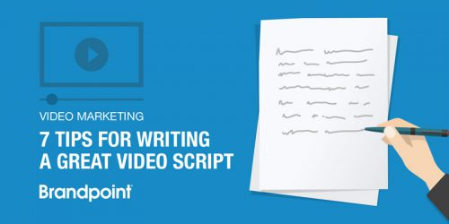 Video Marketing: 7 Tips for Writing a Great Video Script