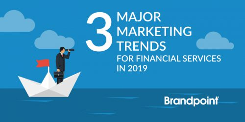 3 Major Marketing Trends for Financial Services in 2019