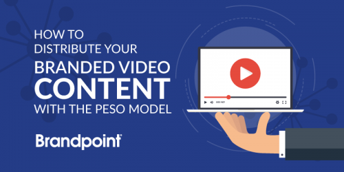 How to Distribute Your Branded Video Content with the PESO Model