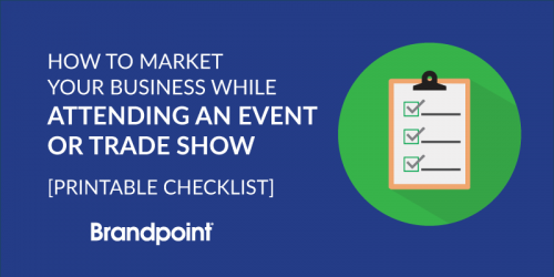 How to Market Your Business While Attending an Event or Trade Show [Printable Checklist]