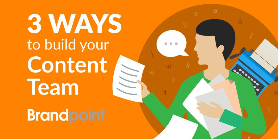 3-ways-to-build-your-content-team_900px