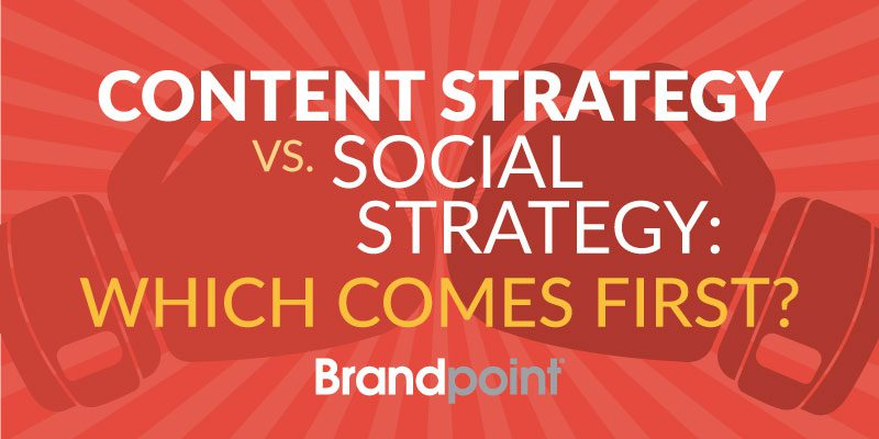 Content Strategy vs Social Strategy Which Comes First Brandpoint Blog Image