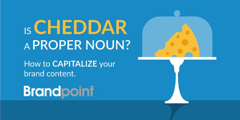 Is Cheddar a Proper Noun? How to Capitalize your brand content. Brandpoint Blog Image